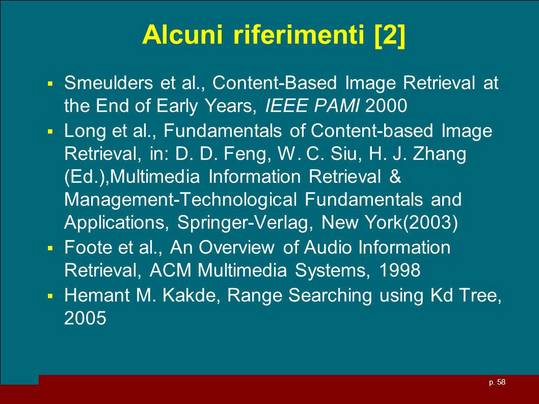 Alcuni riferimenti [2] Smeulders et al., Content-Based Image Retrieval at the End of Early Years, IEEE PAMI 2000.